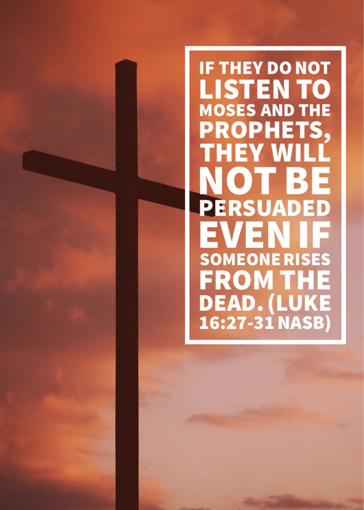 They will not be persuaded even if someone rises from the dead.